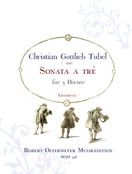 Tubel, Christian Gottfried - Sonata a tre for 3 Horns