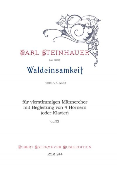 Steinhauer, Carl - Waldeinsamkeit op.32 for four-part male choir  , 4 Horns (or Piano)
